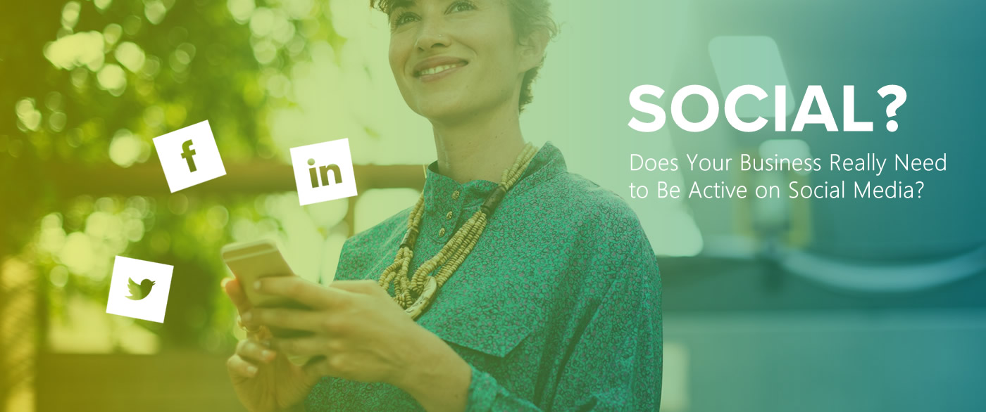 Does Your Business Really Need to Be Active on Social Media?