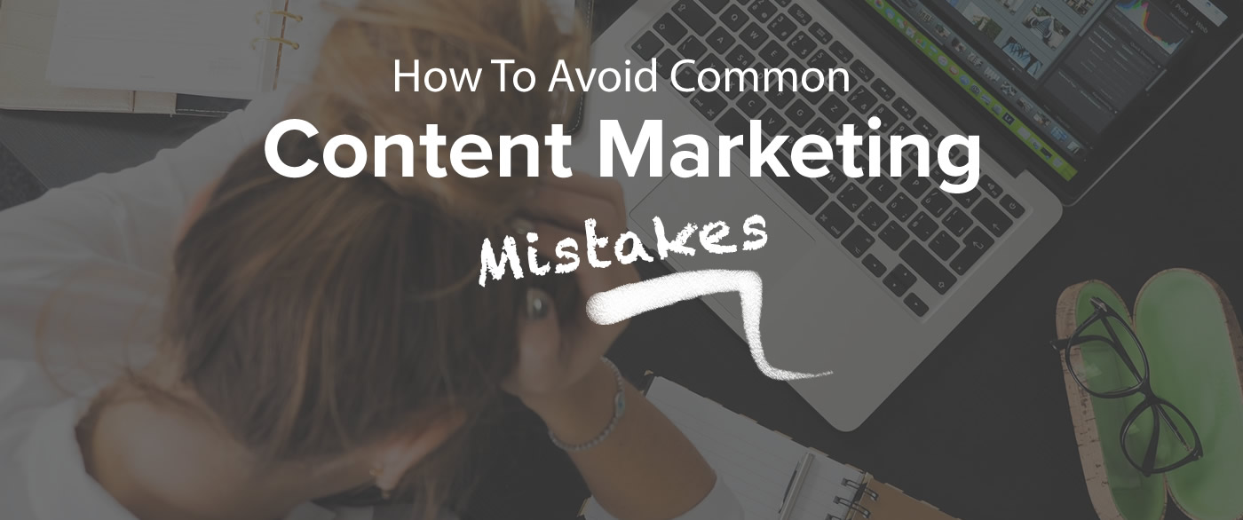 How To Avoid Common Content Marketing Mistakes